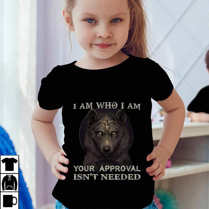 Wolf magic i am who i am your approval isn't needed shirt