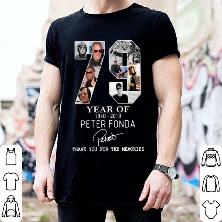 79 years of Peter Fonda 1940-2019 thank you for the memories shirt