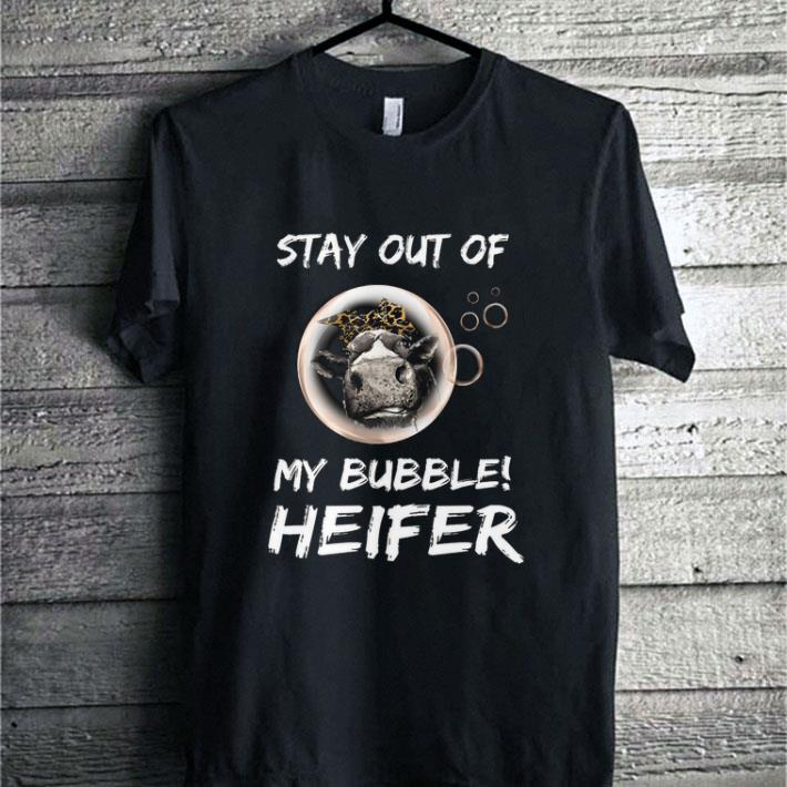 Cow Stay out of my bubble Heifer shirt