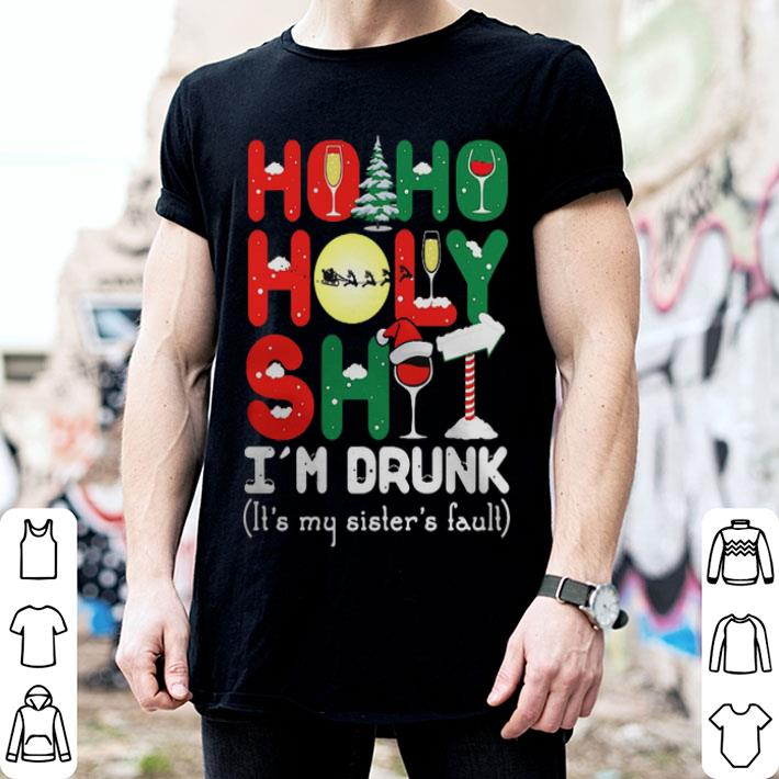 Ho ho holy shit I'm drunk it's my sister's fault Christmas shirt