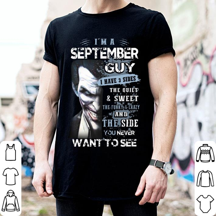 Joker i'm a september guy i have 3 sides the quiet & sweet shirt