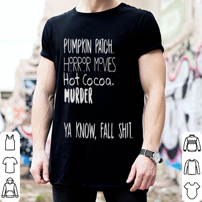 Pumpkin patch horror movie hot cocoa murder ya know fall shit shirt