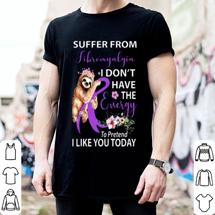 Sloth suffer from Fibromyalgia i don't have the energy flower shirt
