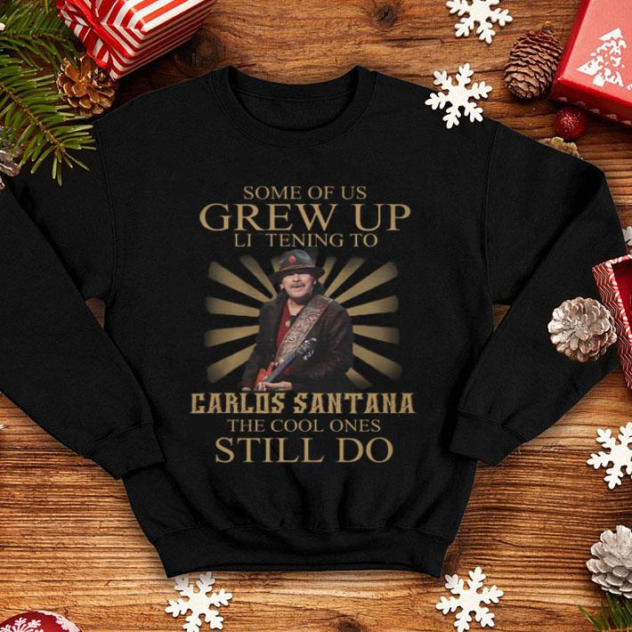 Some of us grew up listening to Carlos Santana the cool ones shirt