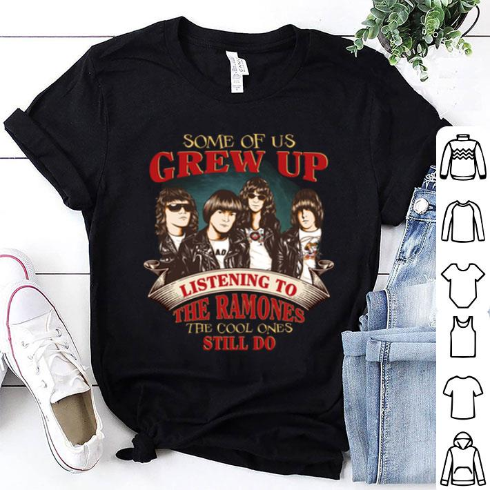 Some of us grew up listening to the Ramones the cool ones still shirt