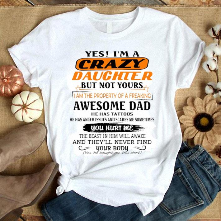 Yes i'm a crazy daughter but not yours awesome dad he has tattoo shirt