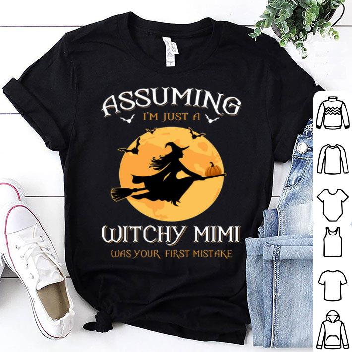 Assuming i'm just a witchy mimi was your first mistake shirt