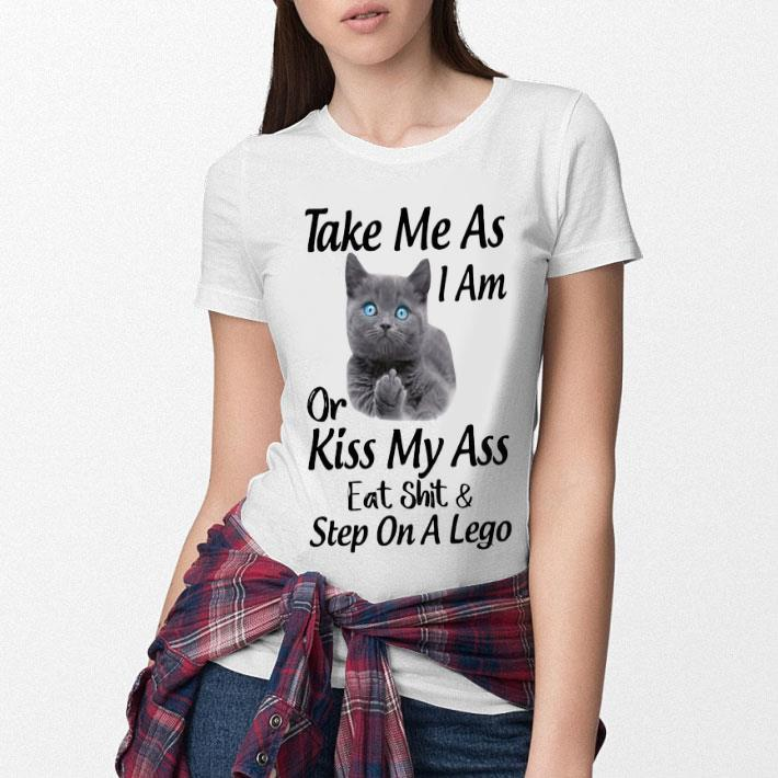 Cat take me as i am or kiss my ass eat shit & step on a lego shirt