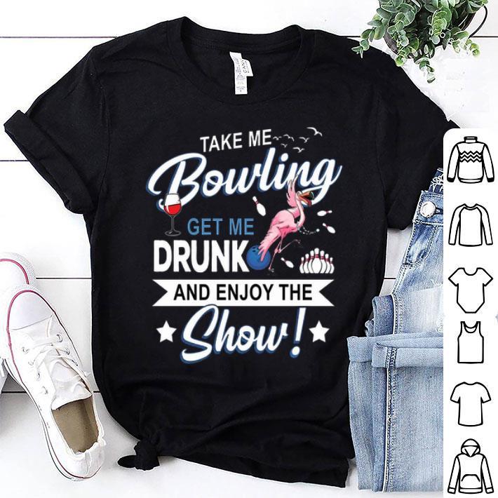 Flamingo take me bowling get me drunk and enjoy the show shirt
