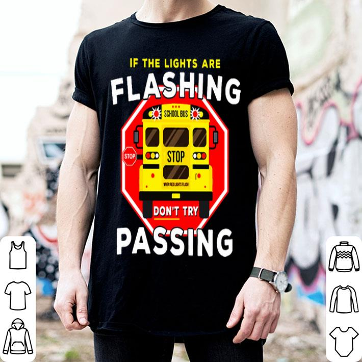 If the lights are flashing don't try passing school bus shirt