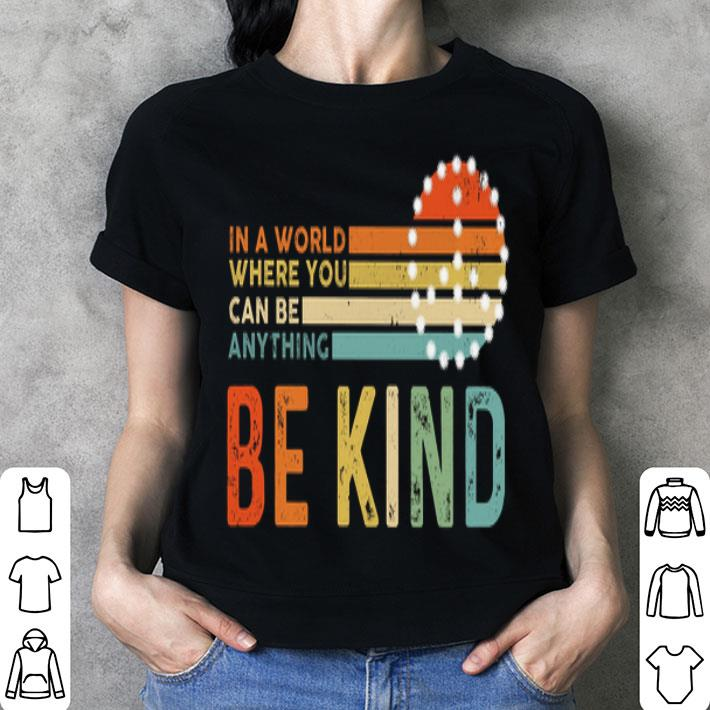In a world where you can be anything be kind vintage shirt