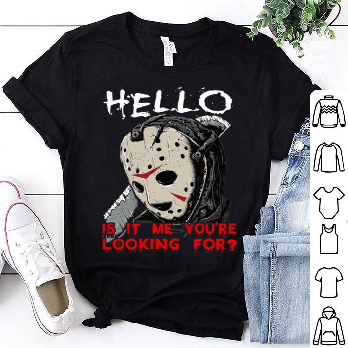 Jason Voorhees hello is it me you're looking for shirt
