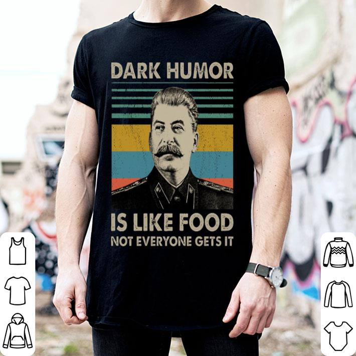 Joseph Stalin Dark humor is like food not everyone gets it shirt