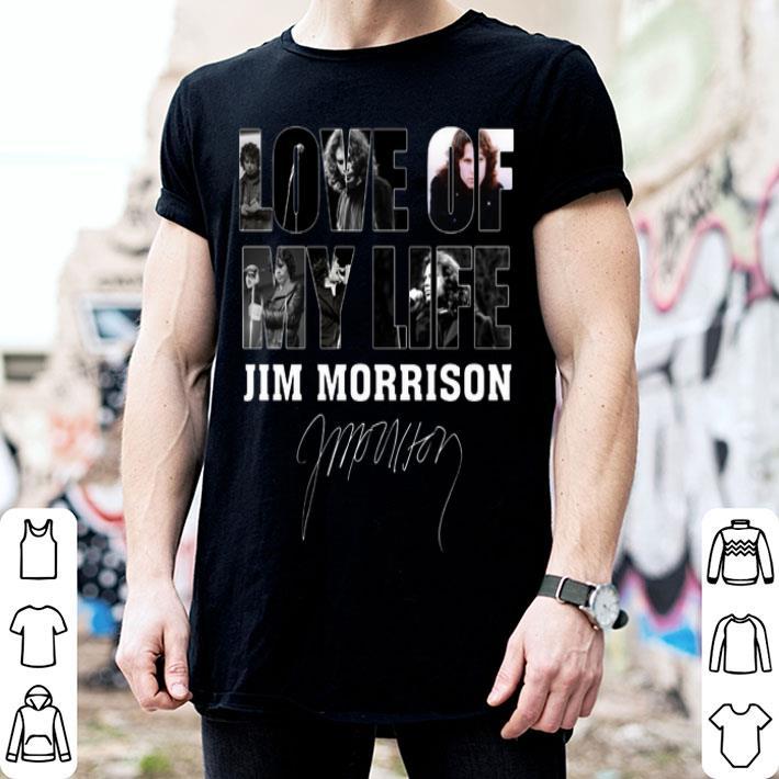 Love Of My Life Jim Morrison Signature shirt