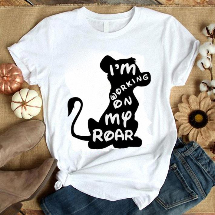 Simba i'm working on my roar The Lion King shirt