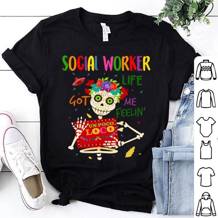Skeleton social worker life got me feelin' un poco loco shirt