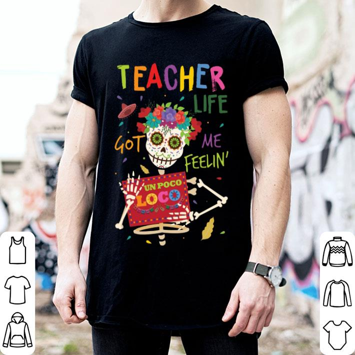 Teacher life got me feelin' un poco loco shirt