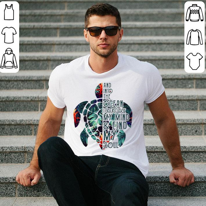 Turtle floral and into the ocean i go to lose my mind shirt