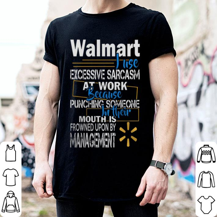 Walmart i use excessive sarcasm at work because punching someone shirt