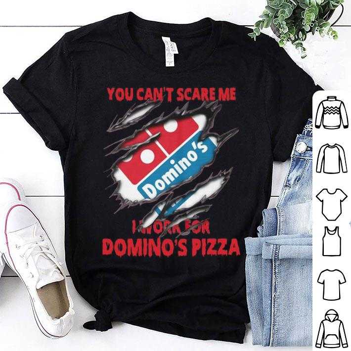 You Can't Scare Me I Work For Domino's Pizza shirt