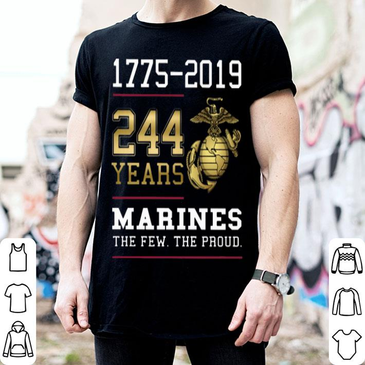 1775-2019 244 years Marines the few the proud shirt