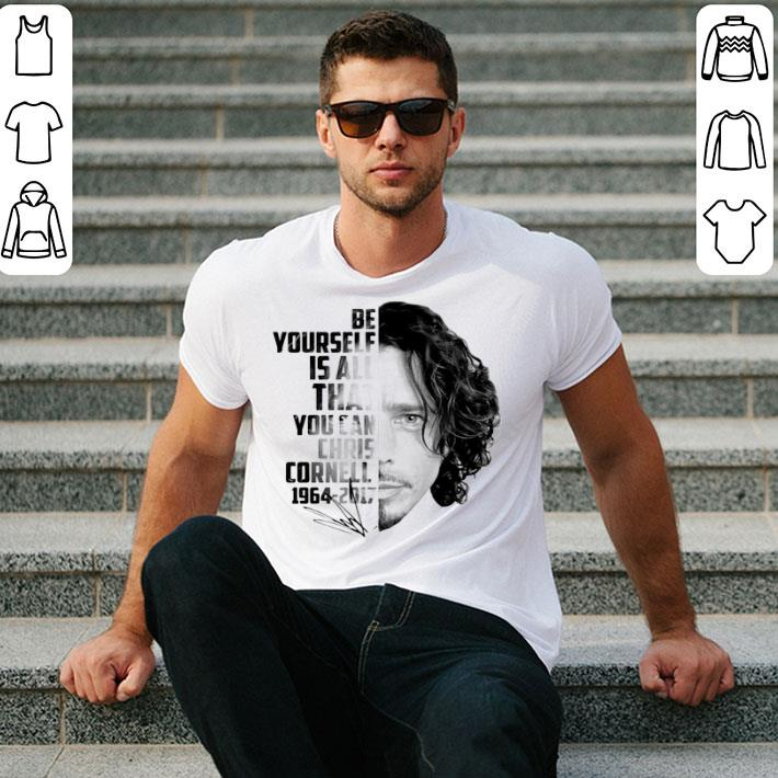Be Yourself Is All That You Can Chris Cornell 1964-2017 Signature shirt
