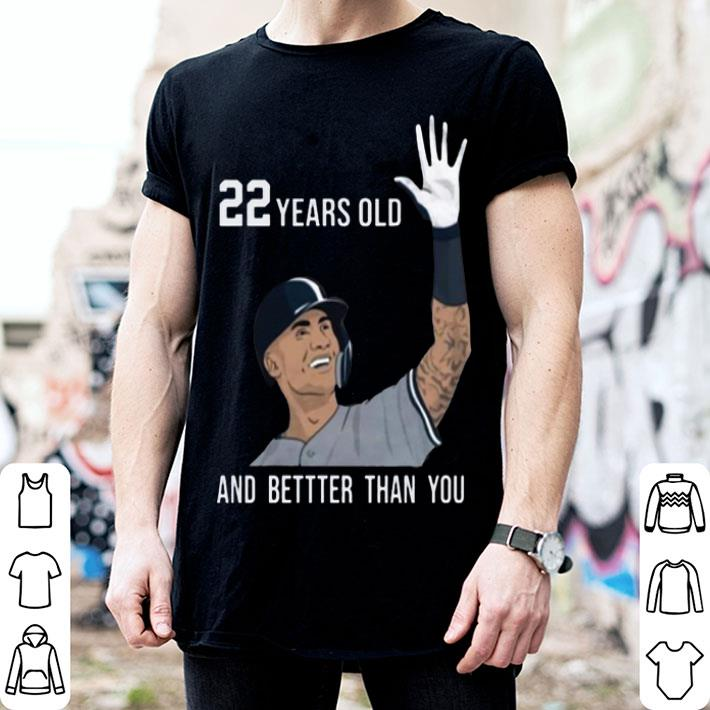 Gleyber Torres 22 years old and better than you shirt