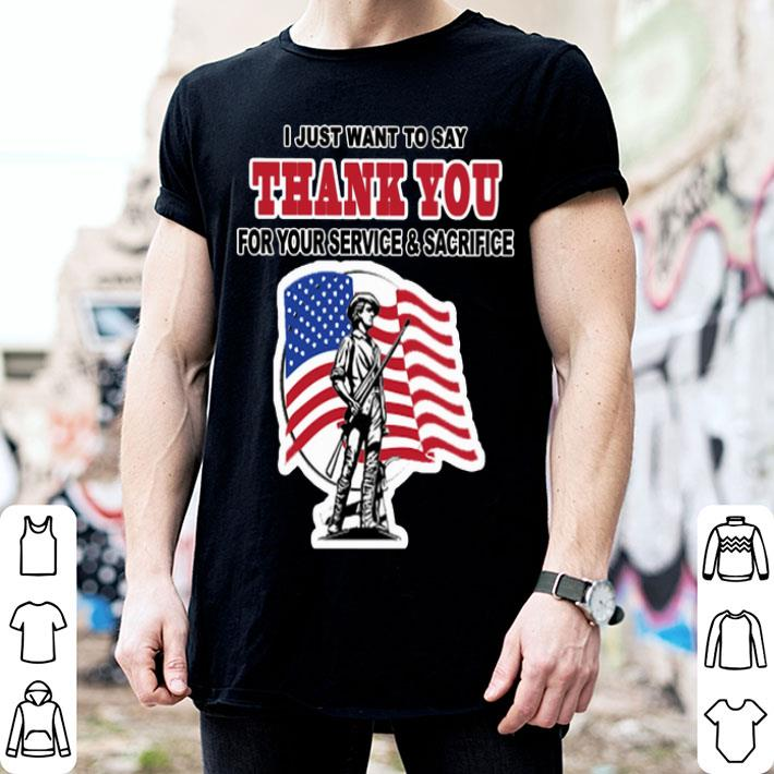 I just want to say thank you for your service & sacrifice shirt