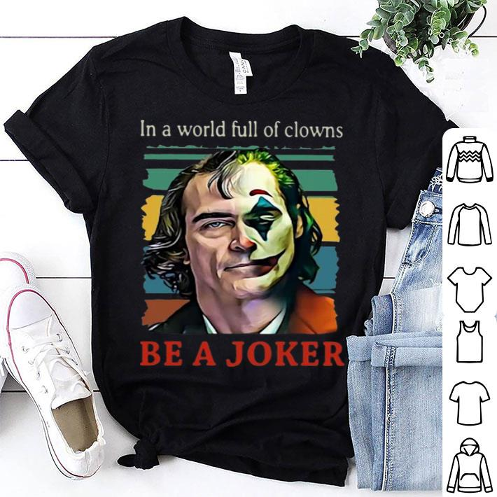 Joaquin Phoenix In A World Full Of Clowns Be A Joker Vintage shirt