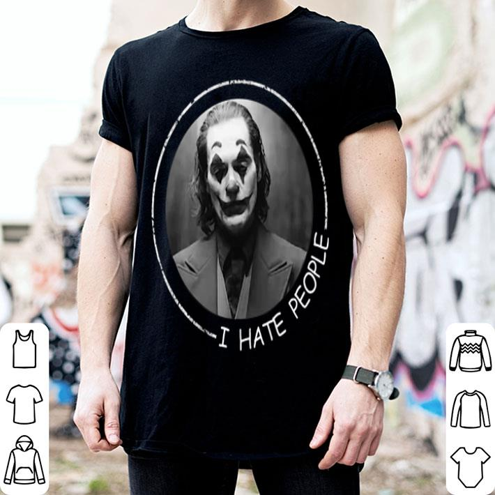 Joker 2019 i hate people shirt