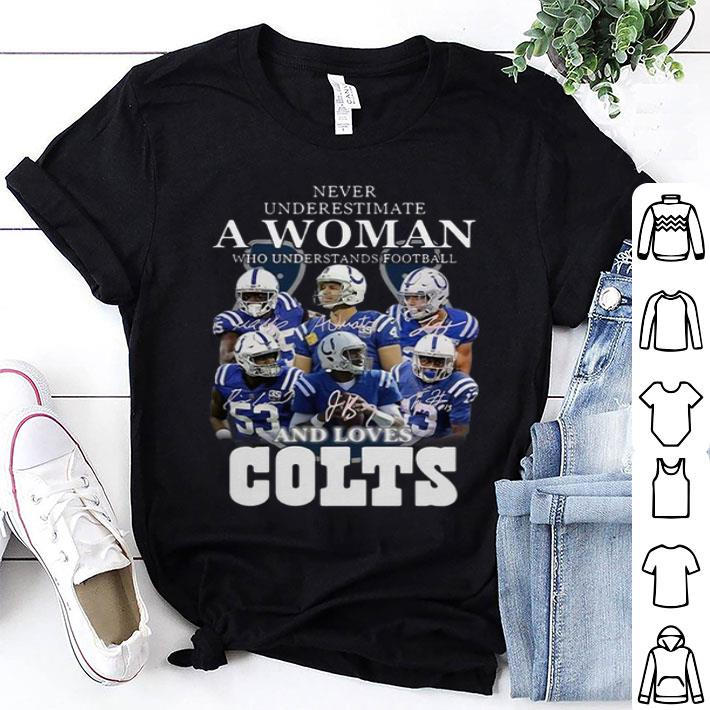 Never underestimate a woman football loves Indianapolis Colts shirt