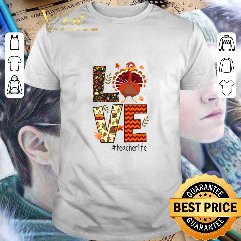 Nice Turkey Thanksgiving Love teacherlife shirt