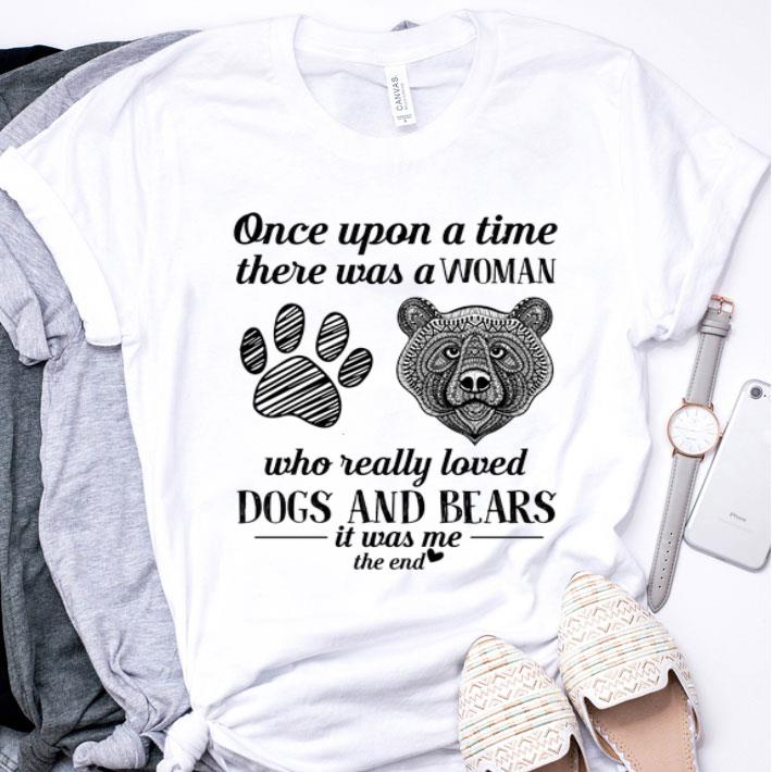 Once upon a time there was a woman who really loved dogs & bears shirt