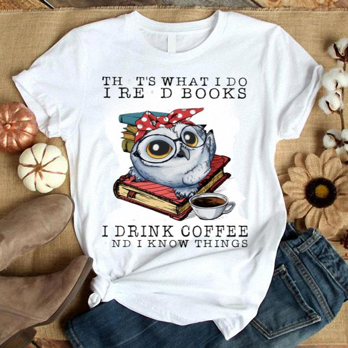 Owl that's what i do i read books i drink coffee and i know shirt