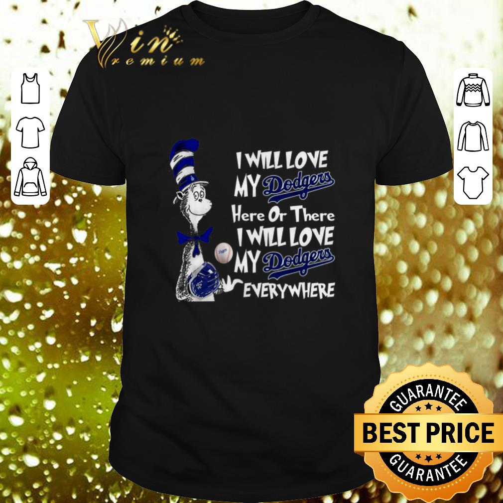 Premium Dr Seuss i will love my Dodgers here or there everywhere shirt