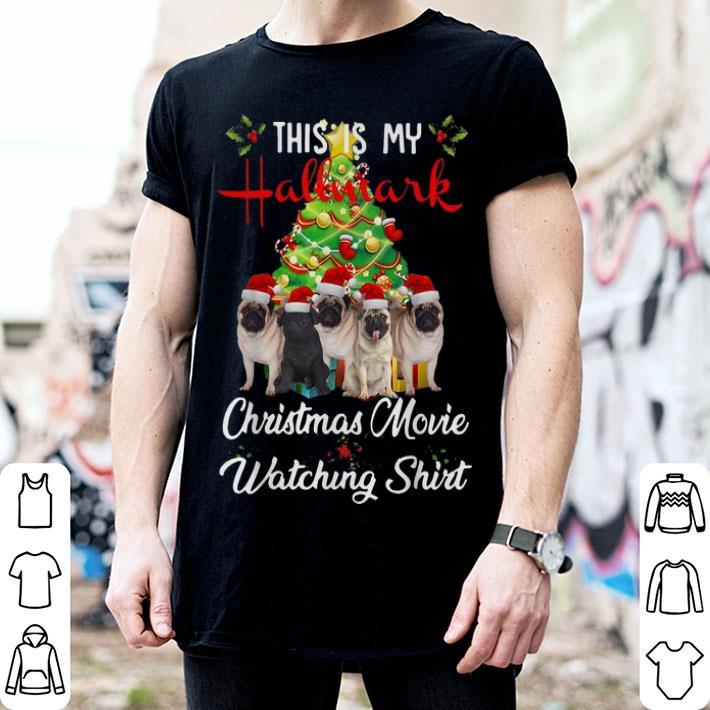 Pugs This is my Hallmark Christmas movie watching shirt