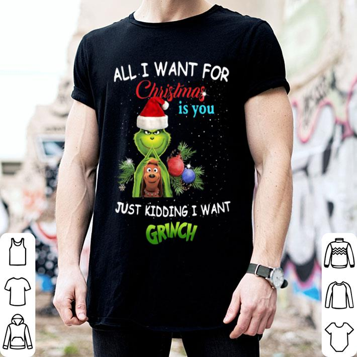 All i want for Christmas is you just kidding i want Grinch Santa shirt