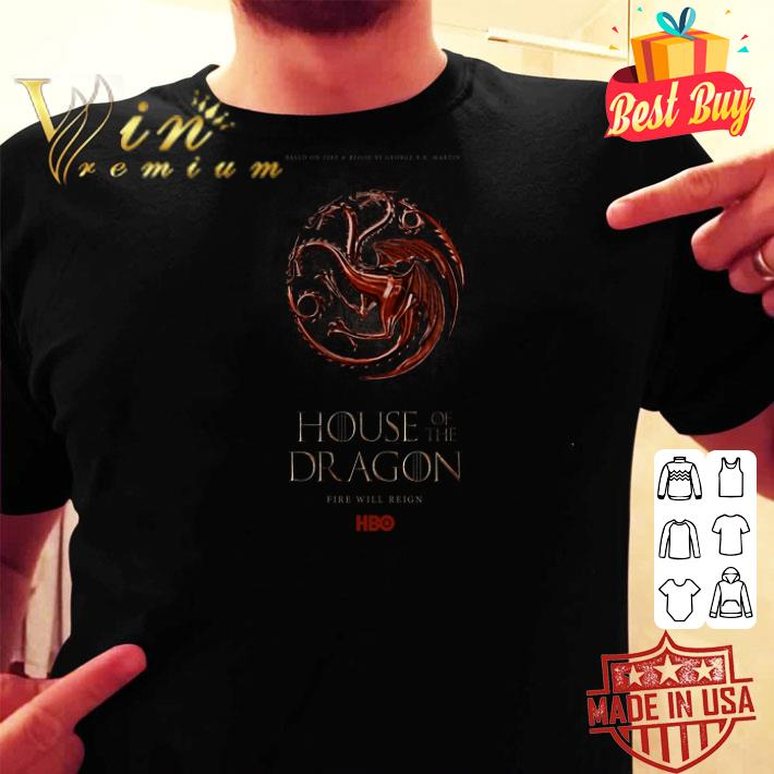 Based on free blood House of the Dragon fire will reign HBO GOT shirt
