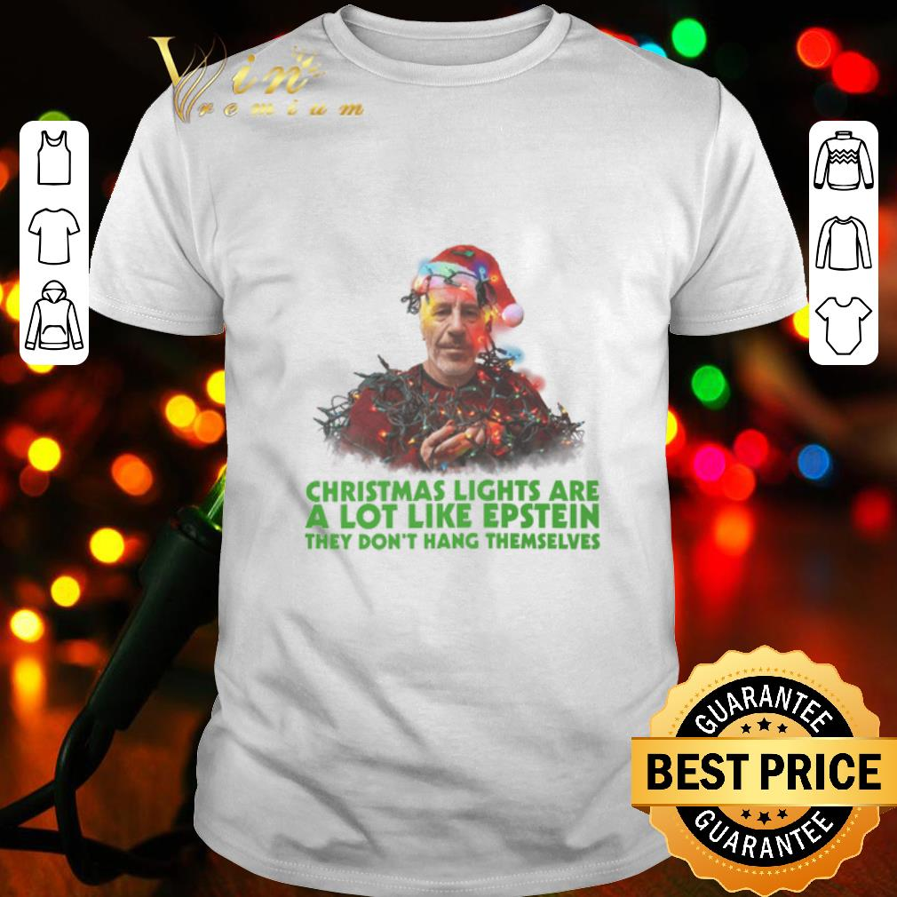 Best Christmas lights are a lot like Epstein they don't hang themselves shirt