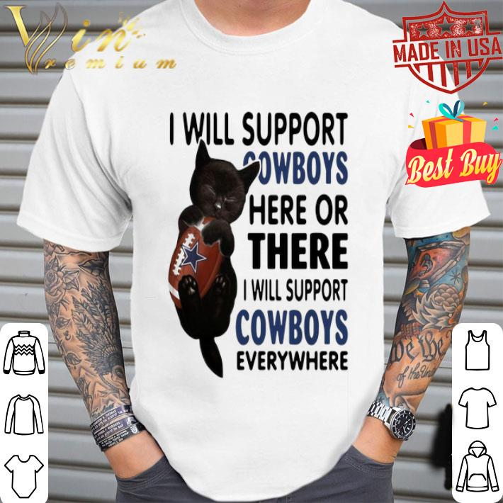 Black cat i will support Dallas Cowboys here or there everywhere shirt