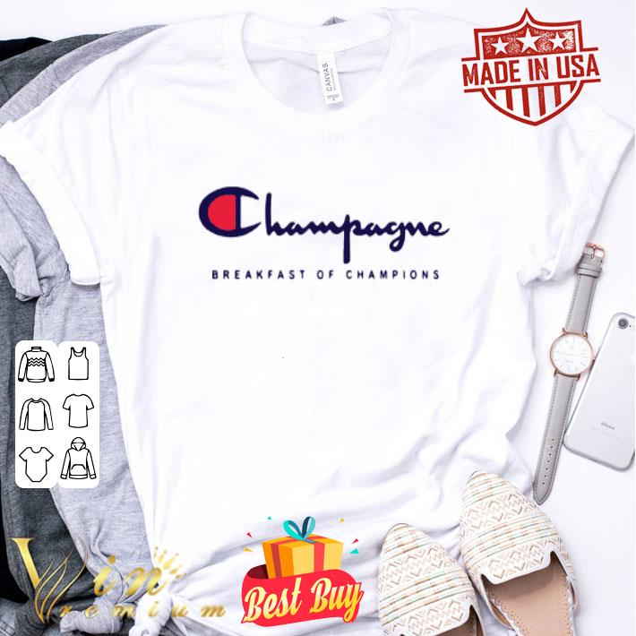 Champagne Breakfast Of Champions shirt