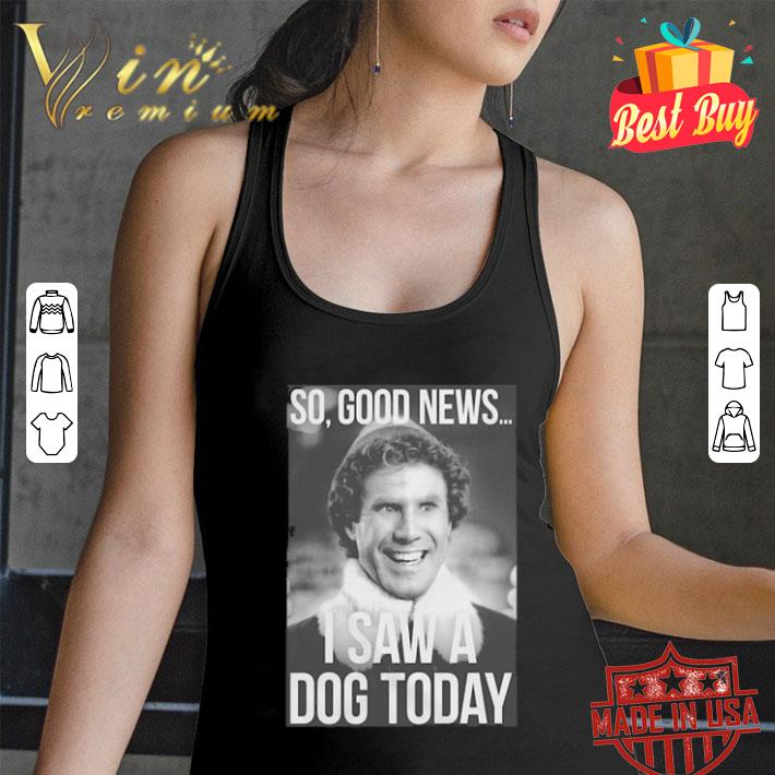 Elf Step Brothers So Good News I Saw A Dog Today shirt