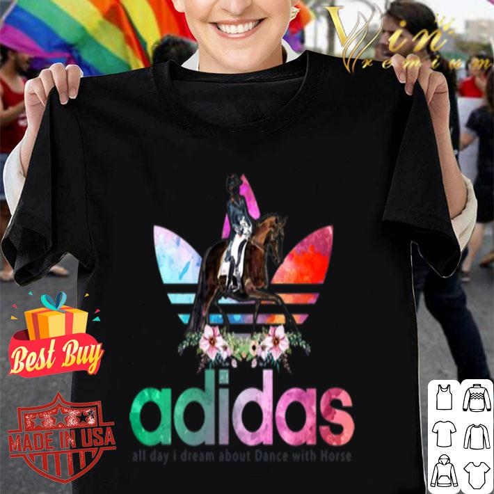 Flower adidas all day I dream about dance with horse shirt