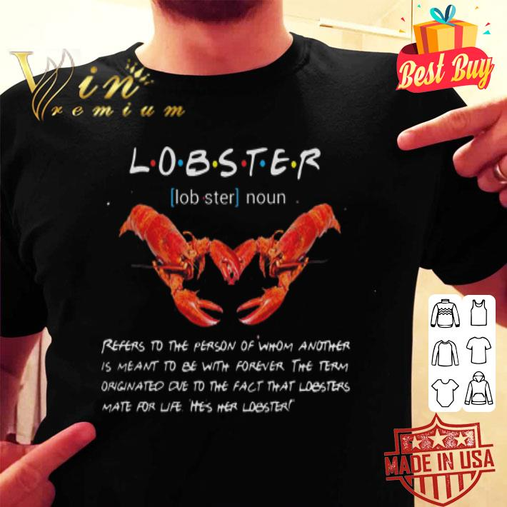 Friends Lobster definition refers to the person of whom another shirt