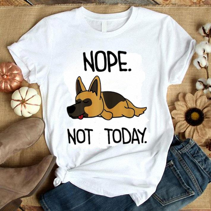 German Shepherd nope not today shirt