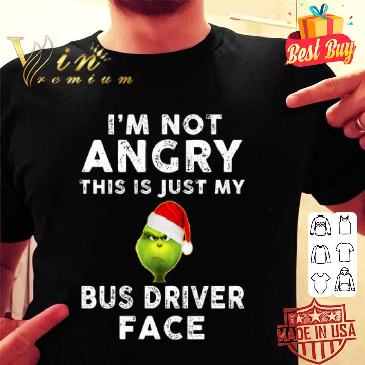 Grinch I'm not angry this is just my bus driver face shirt
