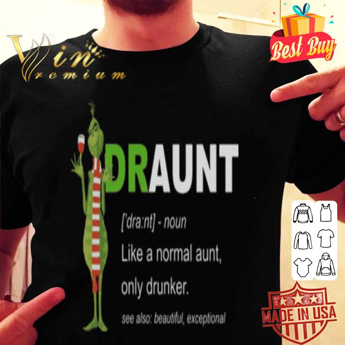 Grinch draunt like a normal aunt only drunker shirt