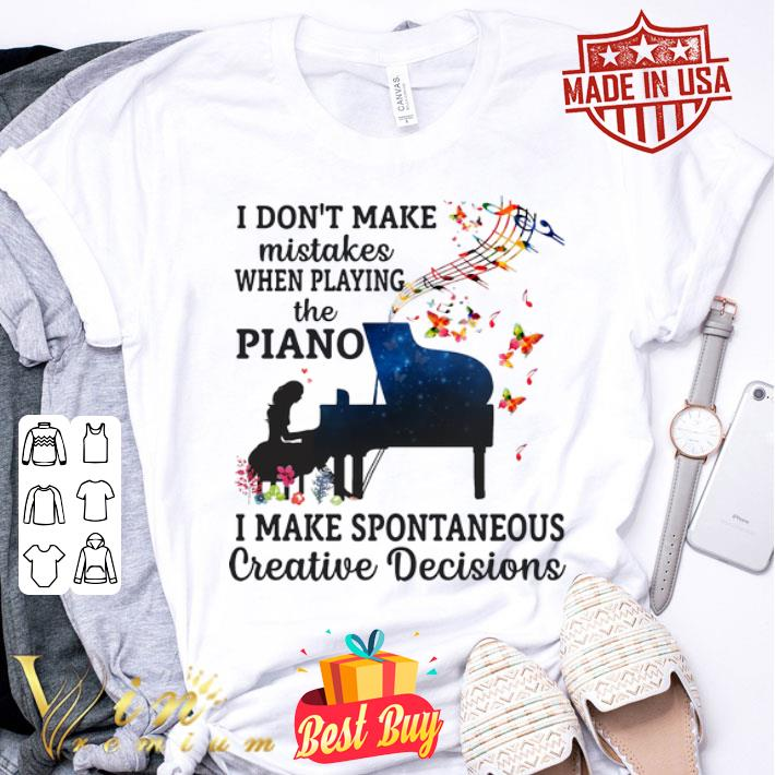 I don't make mistakes when playing the piano i make spontaneous shirt