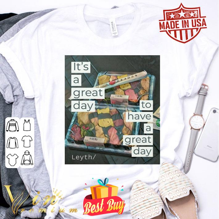 It's a great day to have a great day Leyth shirt