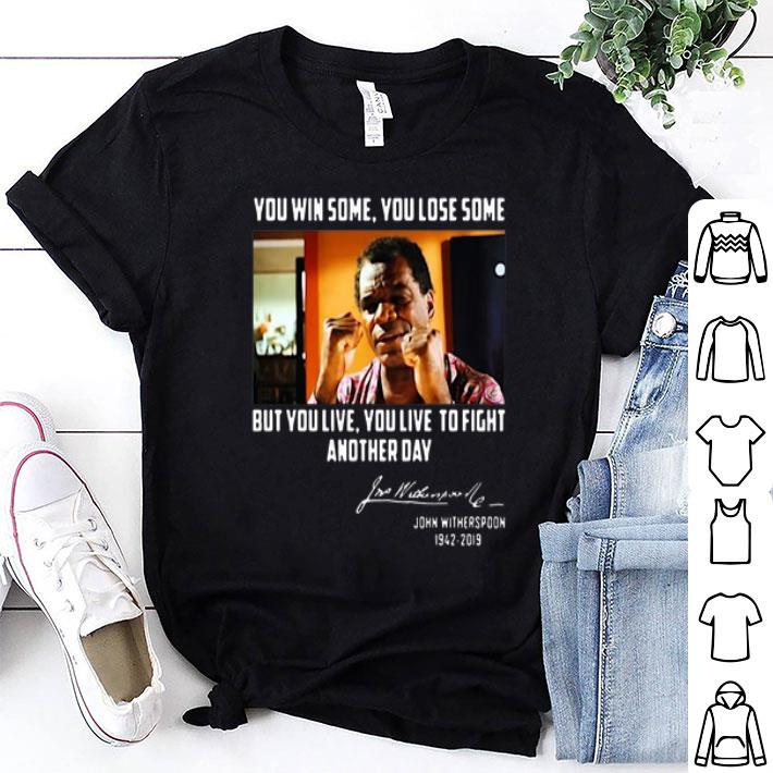 John Witherspoon you win some you lose some but you live to fight another day shirt